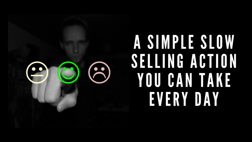 A simple slow selling action you can take every day