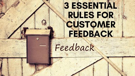 3 Essential rules for customer feedback