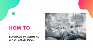 how-to-leverage-passion-as-a-key-sales-tool