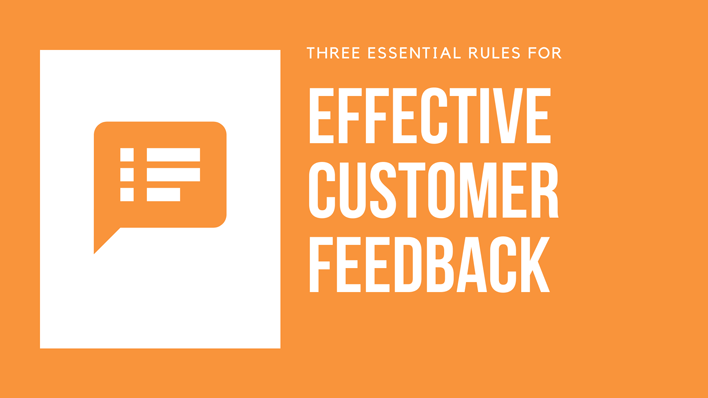 Three essential rules for effective customer feedback