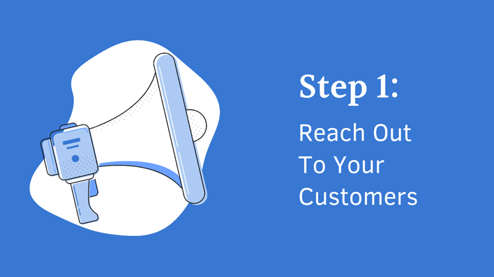step 1 reach out to your customers