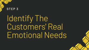 step 3 identify the customers real emotional needs