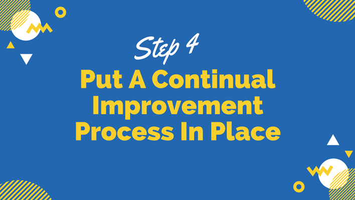 Step 4: Put a continual improvement process in place