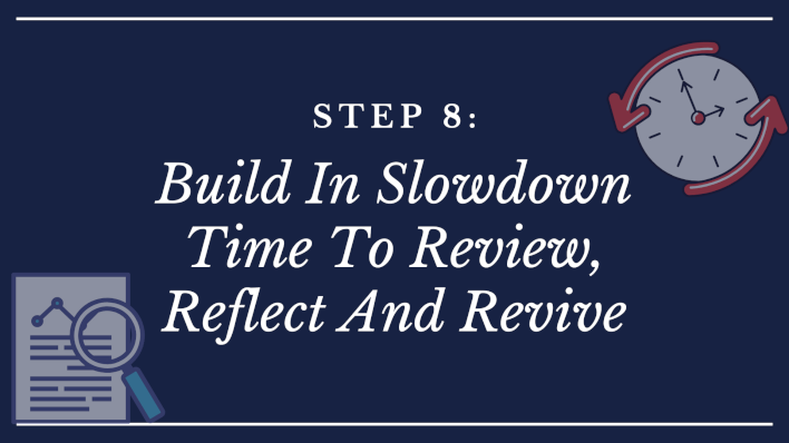 Step 8 Build In Slowdown Time To Review, Reflect And Revive