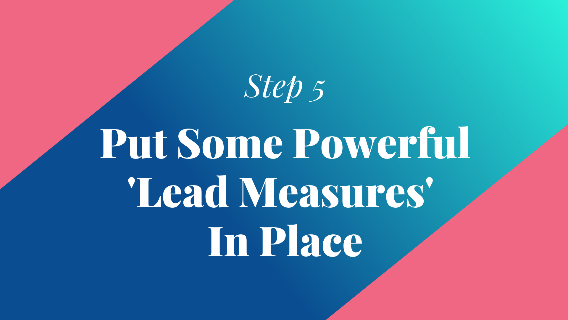 step 5 put some powerful lead measures in place
