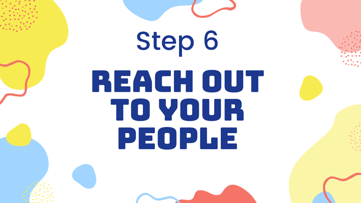 step 6 reach out to your people