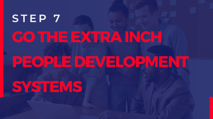 step 7: Go The Extra Inch People Development Systems