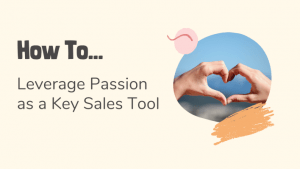 how to leverage passion as a key sales tool