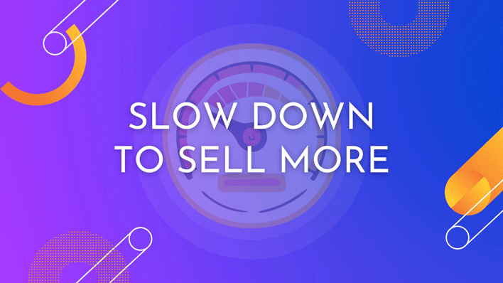 slow down to sell more