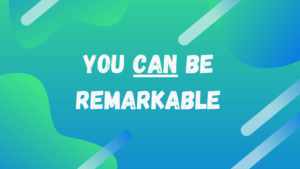 you can be remarkable